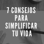 7 Consejos para simplificar tu vida